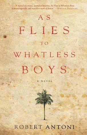 as-flies-to-whatless-boys-by-robert-antoni